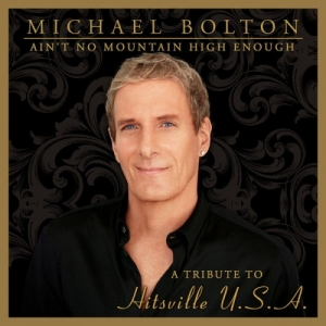 Michael Bolton - Ain't No Mountain High Enough - A Tribute To Hitsville U.S.A.