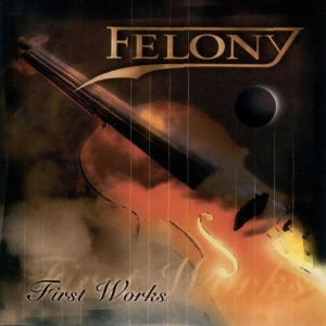 Felony - First Works