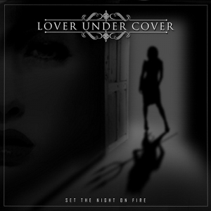 Lover Under Cover - Set The Night On Fire