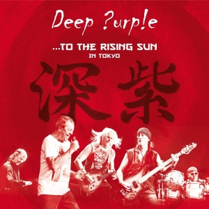 Deep Purple - … To The Rising Sun In Tokyo