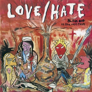 Love/Hate - Black Out In The Red Room