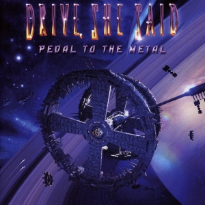 Drive, She Said - Pedal To The Metal