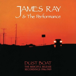 James Ray & The Performance - Dust Boat: The Merciful Release