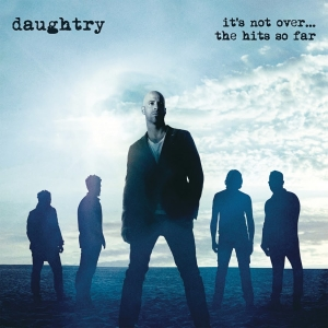 Daughtry - It's Not Over… The Hits So Far