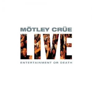 Motley Crue - Live: Entertainment Or Death
