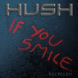 Hush - If You Smile (Recycled)