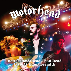 Motorhead - Better Motorhead Than Dead - Live at Hammersmith