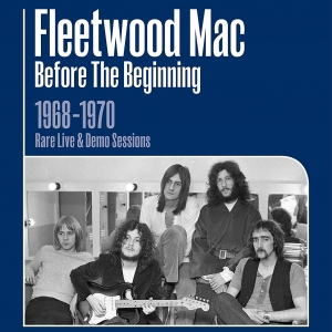 Fleetwood Mac - Before The Beginning - 1968-1970 Rare Live & Demo Sessions