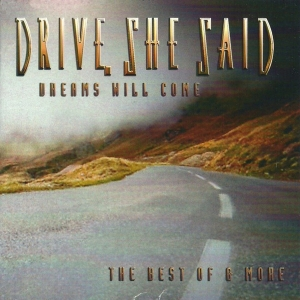 Drive, She Said - Dreams Will Come - The Best Of & More
